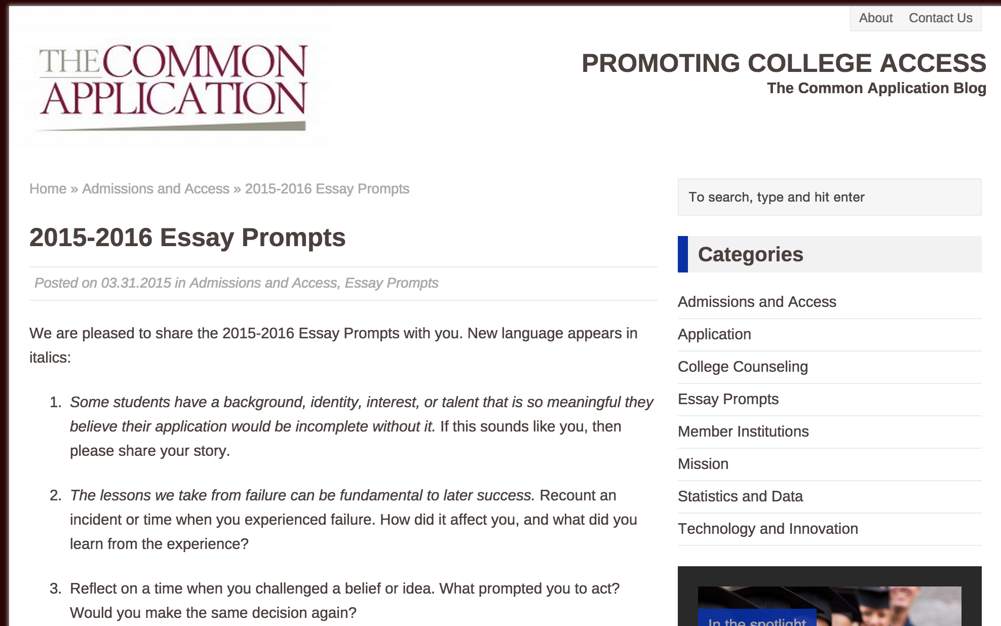 common application essay for college This is the most common essay and is used for the main common application essay in this essay, the applicant talks about a meaningful life experience that helped shape who she is today the book admission matters: what students and parents need to know about getting into college has a great section on the personal statement and how.